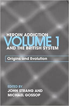 Heroin Addiction and the British System, Vol. 1: Origins and Evolution