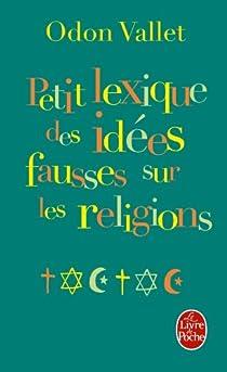 Petit lexique des idées fausses sur les religions par Vallet