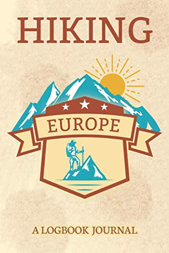 Hiking Europe A Logbook Journal: Notebook For Recording Campsite and Hike Information Open Format Suitable For Travel Logging, Journaling, Field Notes. 114 pages 6 by 9 Convenient Size