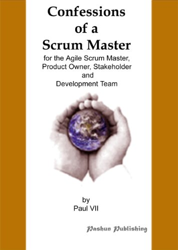 Confessions of a Scrum Master, for the Agile Scrum Master, Product Owner, Stakeholder and Development Team (Inspired by Mike Cohn, Ken Schwaber, Jeff Sutherland, The Bible, Oprah Winfrey Book 1) by [VII, Paul]
