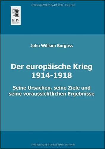 Der europaeische Krieg (1914-1918): Seine Ursachen, seine Ziele und seine voraussichtlichen Ergebnisse