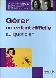 Gérer un enfant difficile au quotidien par Michel Lecendreux