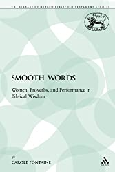 Smooth Words: Women, Proverbs, and Performance in Biblical Wisdom (The Library of Hebrew Bible/Old Testament Studies)