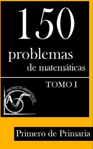 150 Problemas de Matematicas Para Primero de Primaria (Tomo 1)