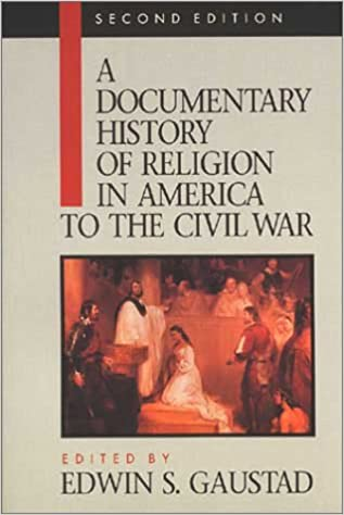 A Documentary History of Religion in America to the Civil War (Vol 1): Edwin S. Gaustad: 9780802806178: Amazon.com: Books