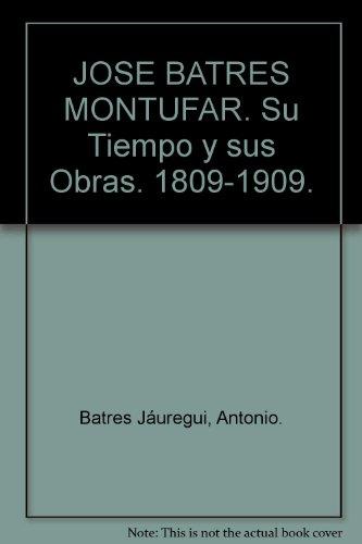 Jose Batres Montufar. Su tiempo y sus obras. 1809-1909.