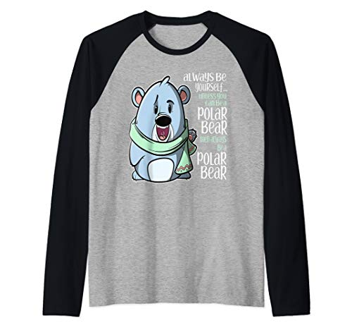 (Always Be Yourself Unless You Can Be a Polar Bear  Raglan Baseball Tee)