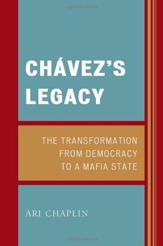 Chávez's Legacy: The Transformation from Democracy to a Mafia State by Chaplin, Ari (2013) Hardcover ebook