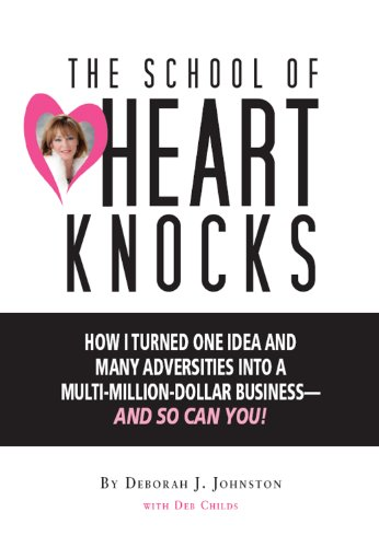 The School of Heart Knocks: How I Turned One Idea and Many Adversities into a Multi-Million-Dollar Business--and So Can You!