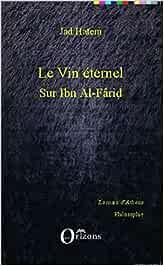 Le vin éternel: Sur Ibn Al-Farid: Sur Ibn Al-Fârid (La main d'Athéna)