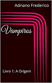 Vampiros: Livro 1: A Origem
