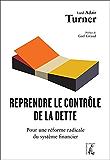 Reprendre le contrôle de la dette: Pour une réforme radicale du système financier
