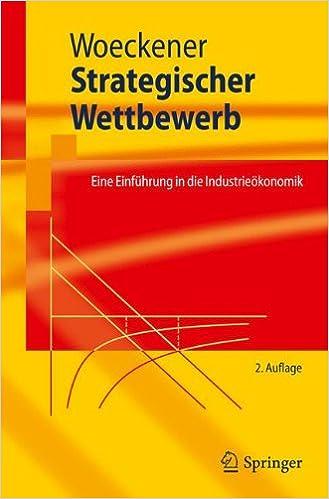 Strategischer Wettbewerb: Eine Einführung in die Industrieökonomik (Springer-Lehrbuch) (German Edition)