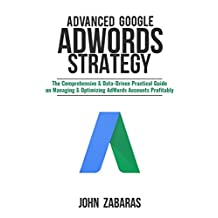 Advanced Google AdWords Strategy: The Comprehensive & Data-Driven Practical Guide on Managing & Optimizing AdWords Accounts Profitably