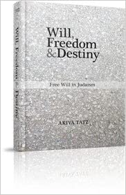 Will, Freedom, and Destiny: Akiva Tatz: 9781614651994: Amazon com