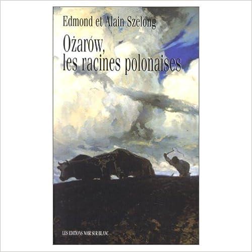 Télécharger des livres d\'epub en ligne gratuitement Ozarow, les racines polonaises PDF CHM by Alain Szelong,Edmond Szelong