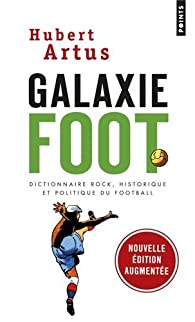 Galaxiefoot : Dictionnaire rock, historique et politique du football par Hubert Artus