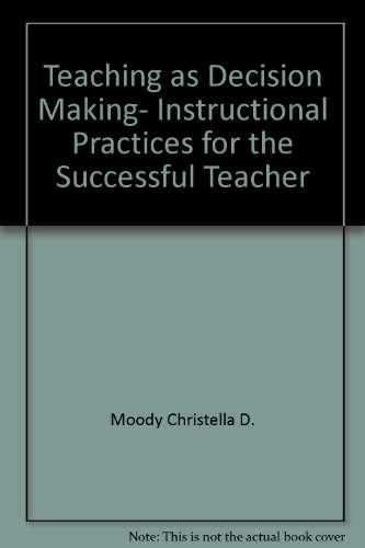 Teaching as Decision Making, Instructional Practices for the Successful Teacher