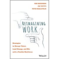 Reimagining Work: Strategies to Disrupt Talent, Lead Change, and Win with a Flexible Workforce