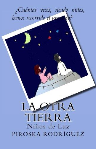 La otra Tierra (Niños de Luz) (Volume 1) (Spanish Edition) [Piroska Rodriguez] (Tapa Blanda)