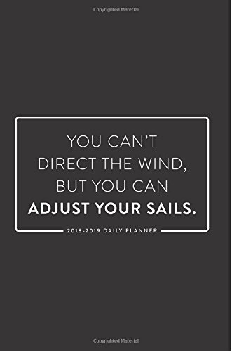 "2018-2019 Daily Planner; You Can't Direct the Wind, But You Can Adjust Your Sails: 18-Month Planner, July 2018 – December 2019, 6""x9"""
