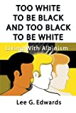 Too White to Be Black and Too Black to Be White, Lee G. Edwards, 1588200639