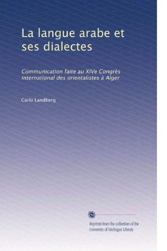 La langue arabe et ses dialectes: Communication faite au XIVe Congrès international des orientalistes à Alger (French Edition)