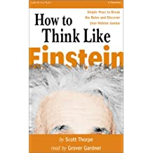How to Think Like Einstein: Simple Ways to Solve Impossible Problems