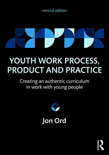 Youth Work Process, Product and Practice: Creating an authentic curriculum in work with young people