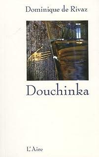 Douchinka : (Petite âme), Rivaz, Dominique de