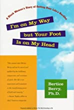 I'm on My Way but Your Foot Is on My Head: A Black Woman's Story of Getting Over Life's Hurdles (Previously Published as: Bertice: The World According to Me