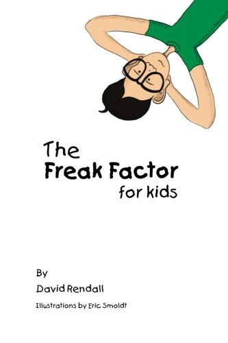 The Freak Factor for Kids: The Weirdest and Weakest Children Make the Best Adults