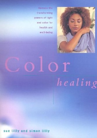 Color Healing: Harness the Transforming Powers of Light and Color for Health and Well-Being (New Age) pdf