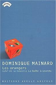 Les Orangers, suivi de la nouvelle 'la Boîte à secrets' par Dominique Mainard