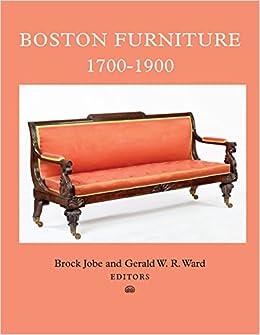 Beau Boston Furniture, 1700 1900 (Publications Of The Colonial Society Of  Massachusetts): Brock Jobe, Gerald W. R. Ward: 9780985254384: Amazon.com:  Books