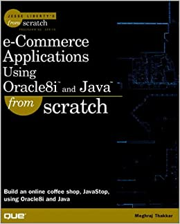 E-commerce Applications Using Oracle 8i and Java from Scratch