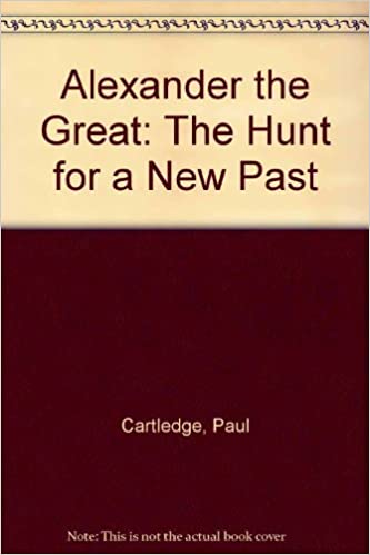 Alexander the Great: The Hunt for a New Past by Paul Cartledge (2012-07-01)