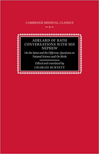 Adelard of Bath, Conversations with his Nephew: On the Same and the Different, Questions on Natural Science, and On Birds (Cambridge Medieval Classics)