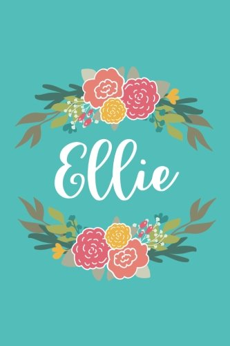 Read Online Ellie: 6x9 Lined Writing Notebook Journal with Personalized Name, 120 Pages – Pink & Yellow Flowers on Teal Blue with Cute and Fun Quote, Perfect Gift ... of School Teacher's Gift, or Other Holidays pdf epub