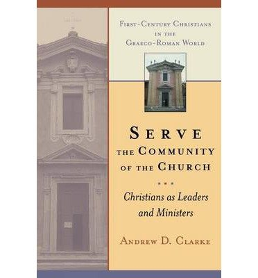 Serve the Community of the Church: Christians as Leaders and Ministers (First-century Christians in the Graeco-Roman world) (Paperback) - Common
