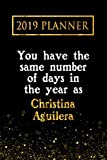 2019 Planner: You Have The Same Number Of Days In The Year As Christina Aguilera: Christina Aguilera 2019 Planner