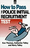 How to Pass the Police Initial Recruitment Test, Harry Tolley and Ken Thomas, 0749421347