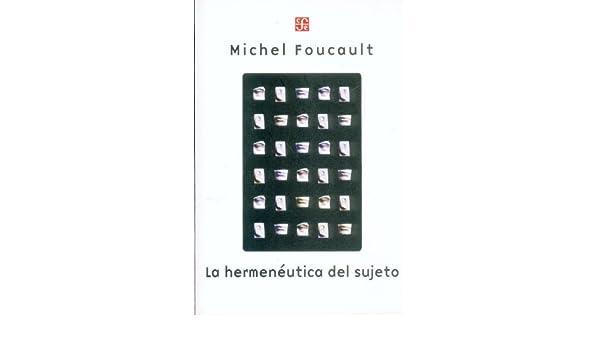La hermenéutica del sujeto. Curso en el Collége de France (1981-1982) (Seccion De Obras De Sociologia) (Spanish Edition): Foucault Michel: 9789505574957: ...