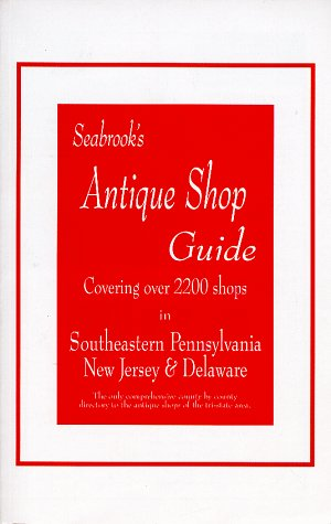 Seabrooks Antique Shop Guide: Covering over 2200 Shops in Southeastern Pennsylvania, New Jersey, & -