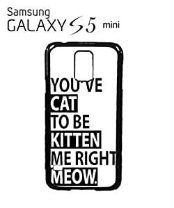 Specialdiy You've Cat To Be Kitten Me Funny Mobile cell phone case cover Samsung Galaxy S5 Mini Black deh0VjLstGS