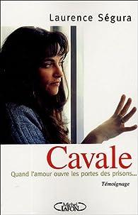 Cavale : Quand l'amour ouvre les portes des prisons... par Laurence Ségura