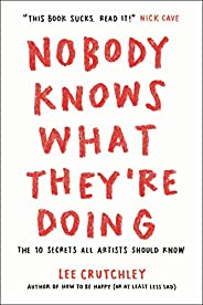 Nobody Knows What They're Doing: The 10 Secrets All Artists Should