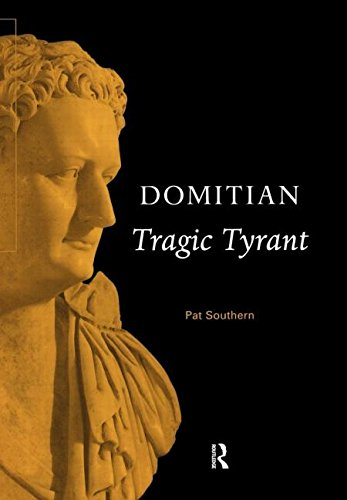 Domitian: Tragic Tyrant (Roman Imperial Biographies)