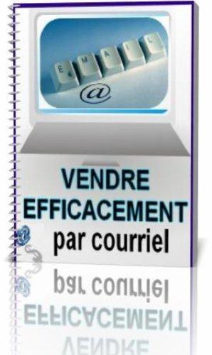 Vendre efficacement par courriel (French Edition)