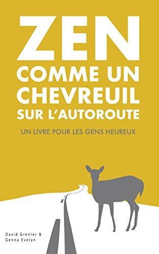 Zen Comme Un Chevreuil Sur L Autoroute Un Livre Pour Les Gens Heureux French Edition